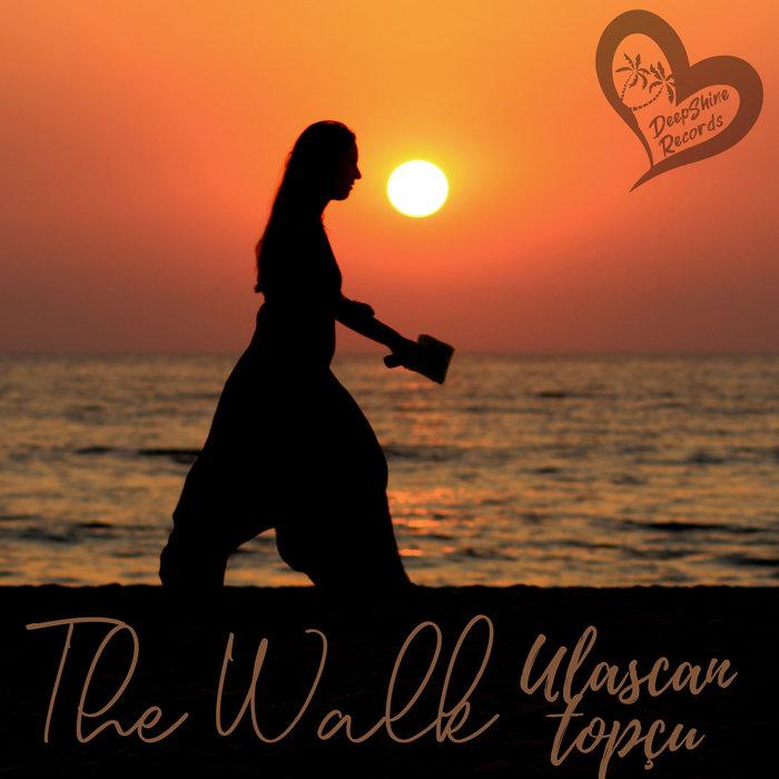 ULASCAN TOPCU - The Walk