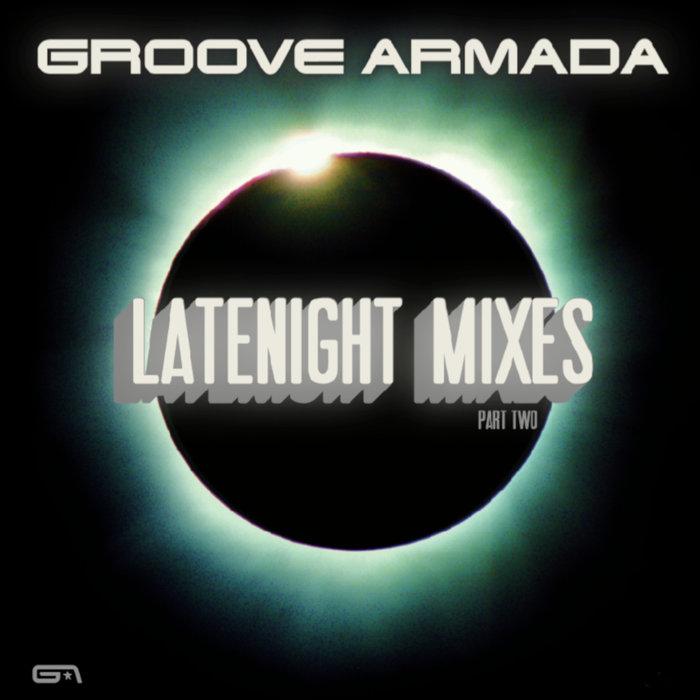 GROOVE ARMADA - Latenight Mixes Pt 2