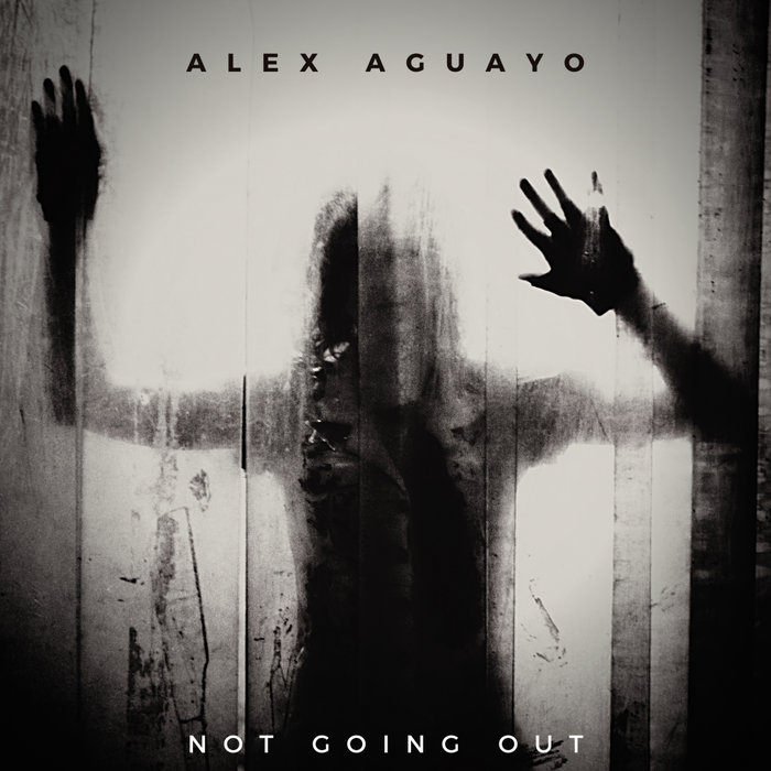 ALEX AGUAYO - Not Going Out