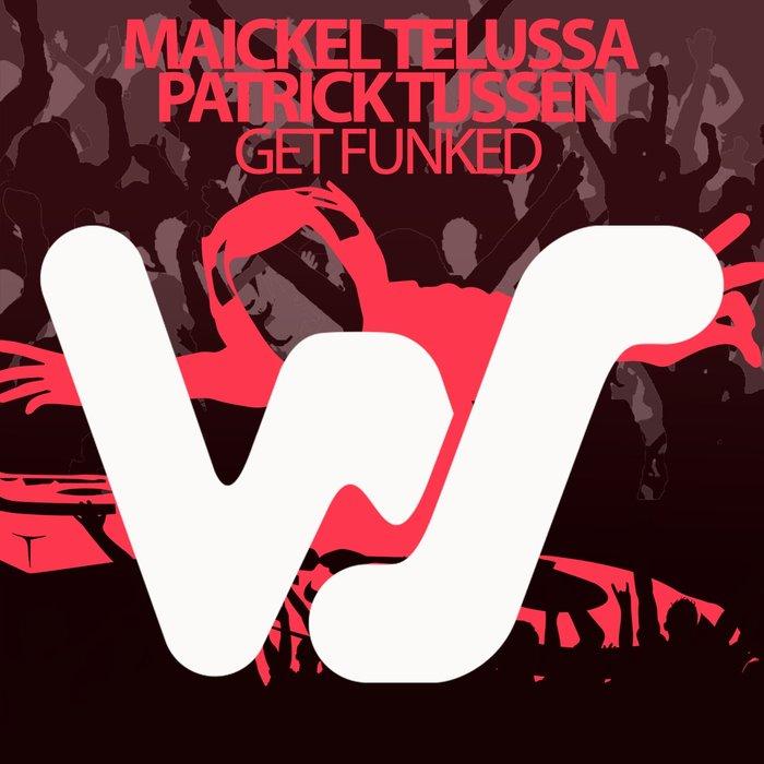 MAICKEL TELUSSA/PATRICK TIJSSEN - Get Funked