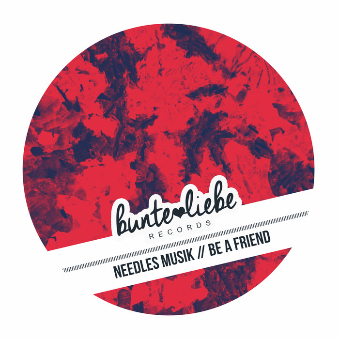 NEEDLES MUSIK - Be A Friend