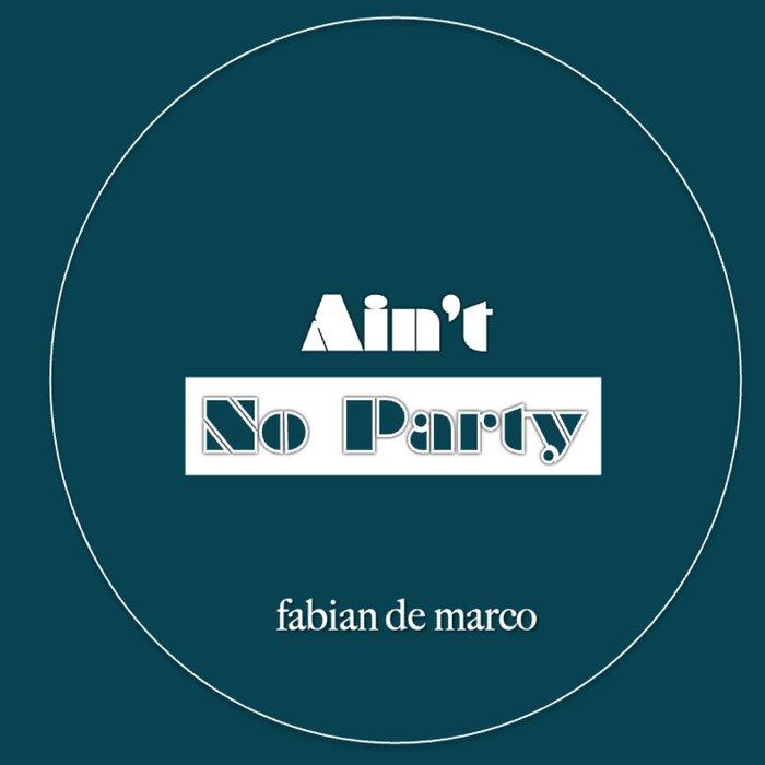 FABIAN de MARCO - Ain't No Party