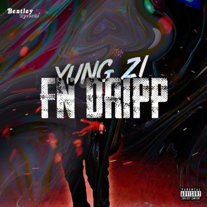 YUNG ZI - Fn Dripp (Explicit)