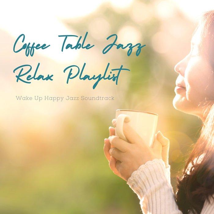 COFFEE TABLE JAZZ RELAX PLAYLIST - Wake Up Happy Jazz Soundtrack