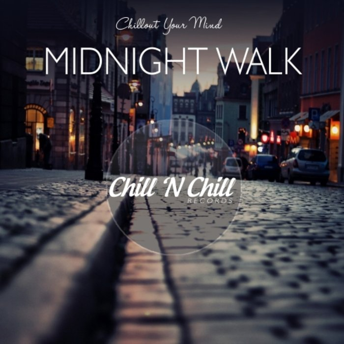VARIOUS - Midnight Walk: Chillout Your Mind