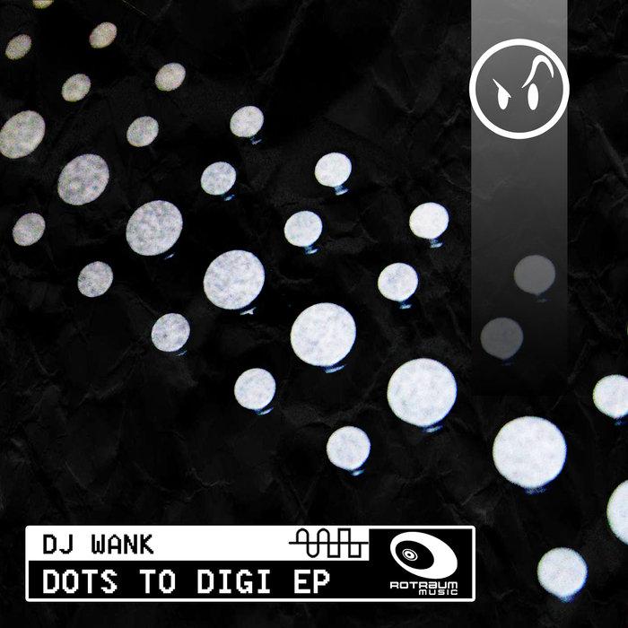DJ WANK - Dots To Digi EP