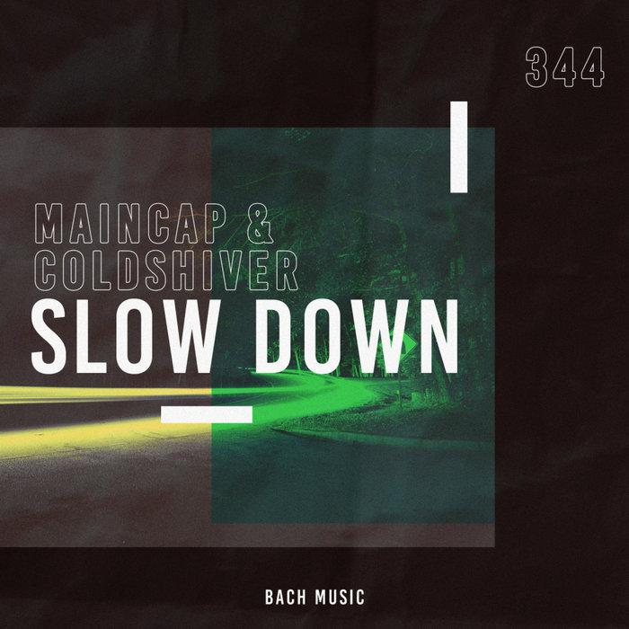 MAINCAP & COLDSHIVER - Slow Down