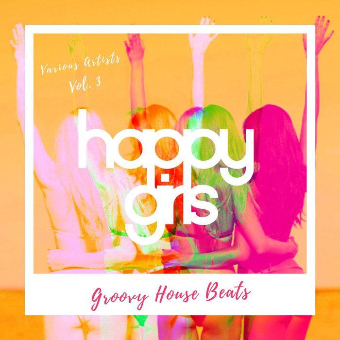 VARIOUS - Happy Girls (Groovy House Beats) Vol 3