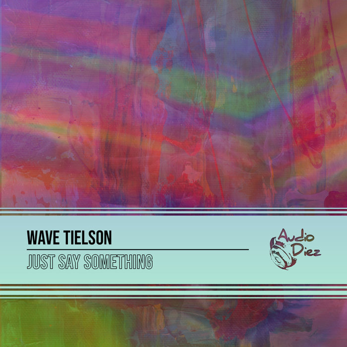 WAVE TIELSON - Just Say Something