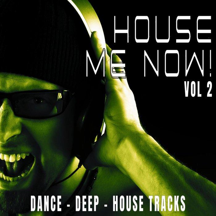 VARIOUS - House Me Now! Vol 2 - Dance, Deep, House