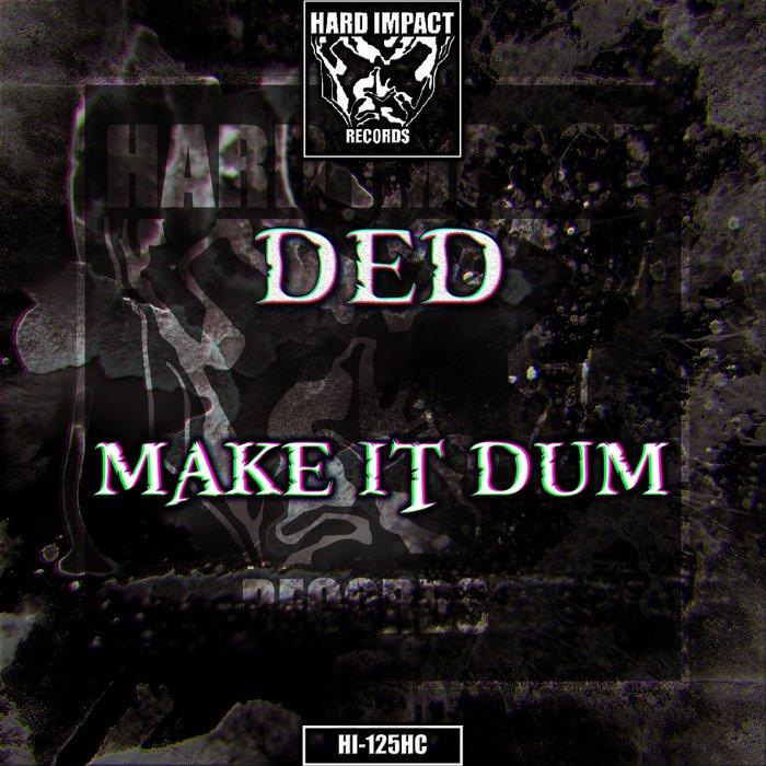 DED - Make It Dum