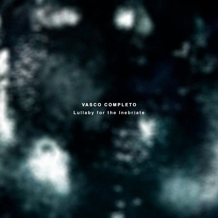 VASCO COMPLETO - Lullaby For The Inebriate