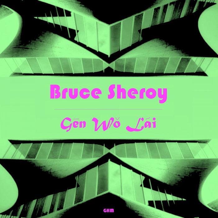 BRUCE SHEROY - Gen Wo Lai