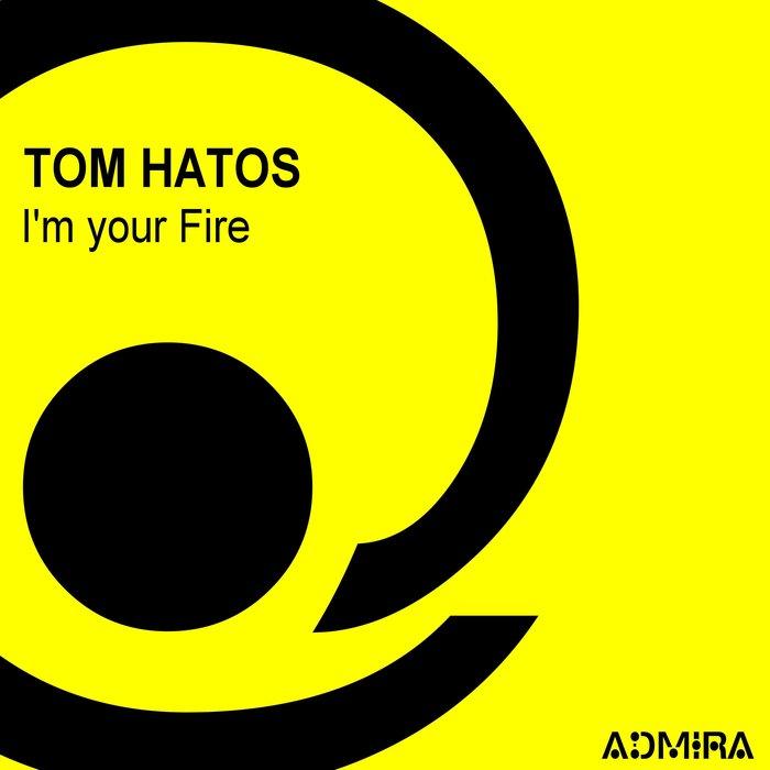 TOM HATOS - I'm Your Fire
