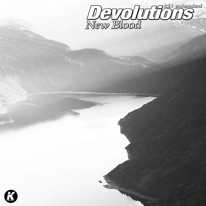 DEVOLUTIONS - New Blood (K21 Extended Version)
