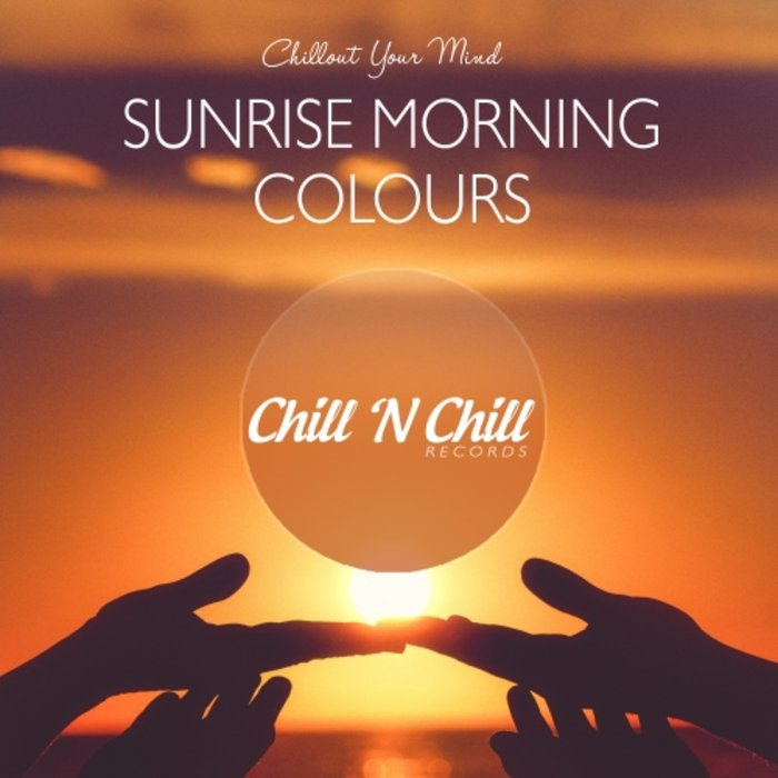 VARIOUS - Sunrise Morning Colours: Chillout Your Mind