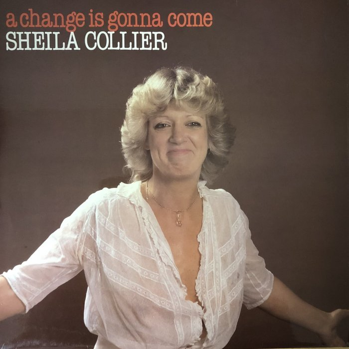 SHEILA COLLIER - A Change Is Gonna Come