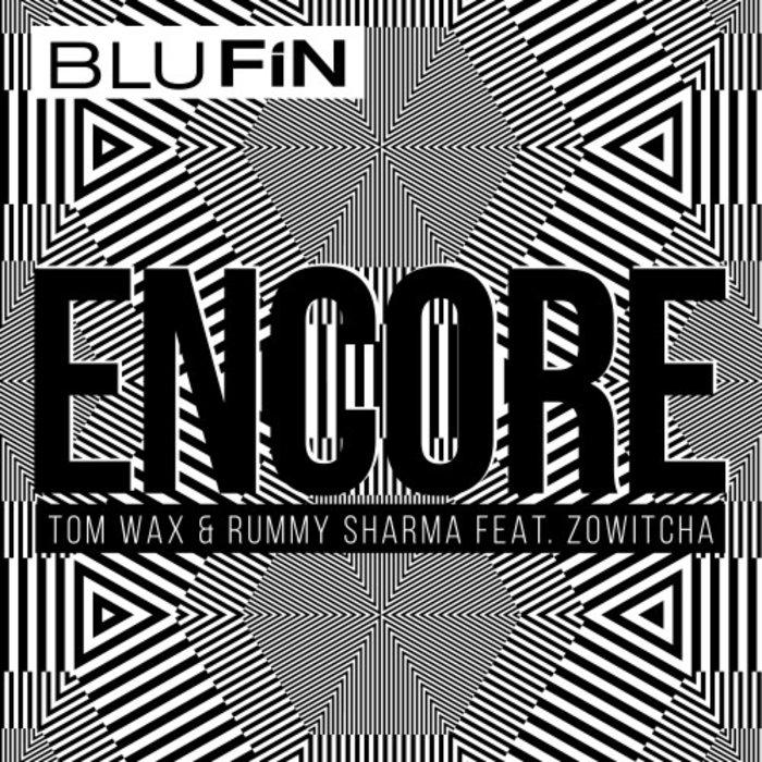 TOM WAX/RUMMY SHARMA FEAT ZOWITCHA - Encore EP