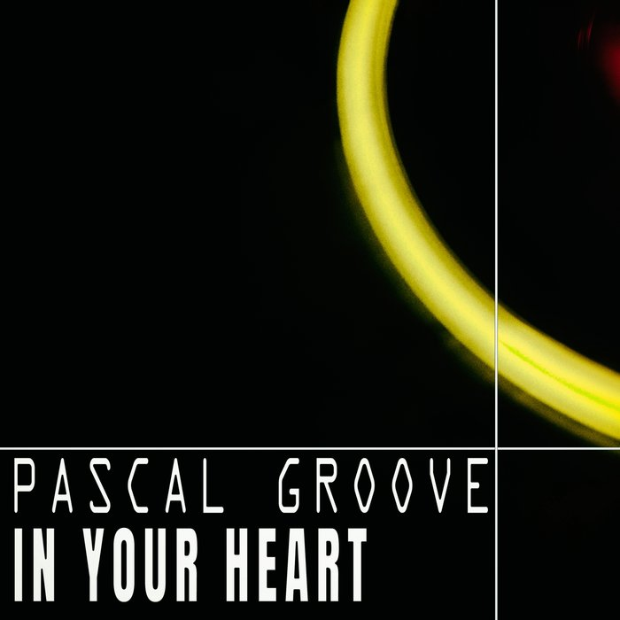 PASCAL GROOVE - In Your Heart