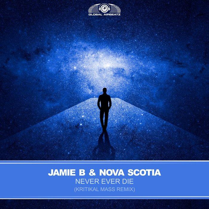 JAMIE B/NOVA SCOTIA - Never Ever Die (Kritikal Mass Remix)