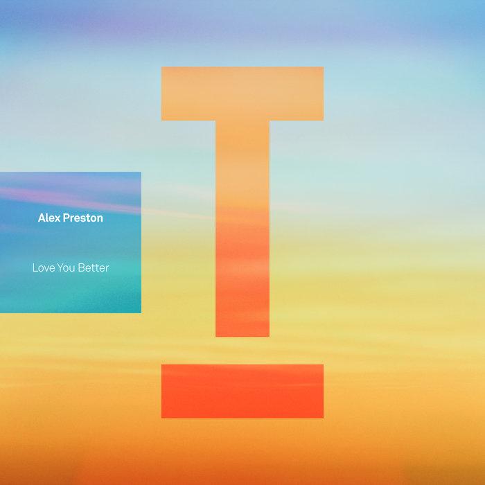 ALEX PRESTON - Love You Better