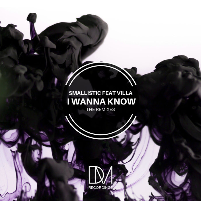 SMALLISTIC feat VILLA - I Wanna Know (Remixes)