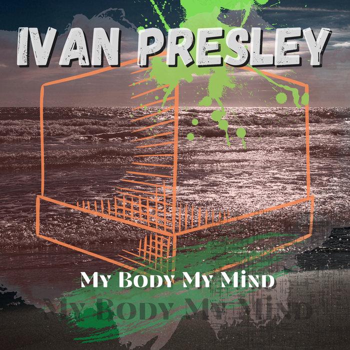 IVAN PRESLEY - My Body My Mind