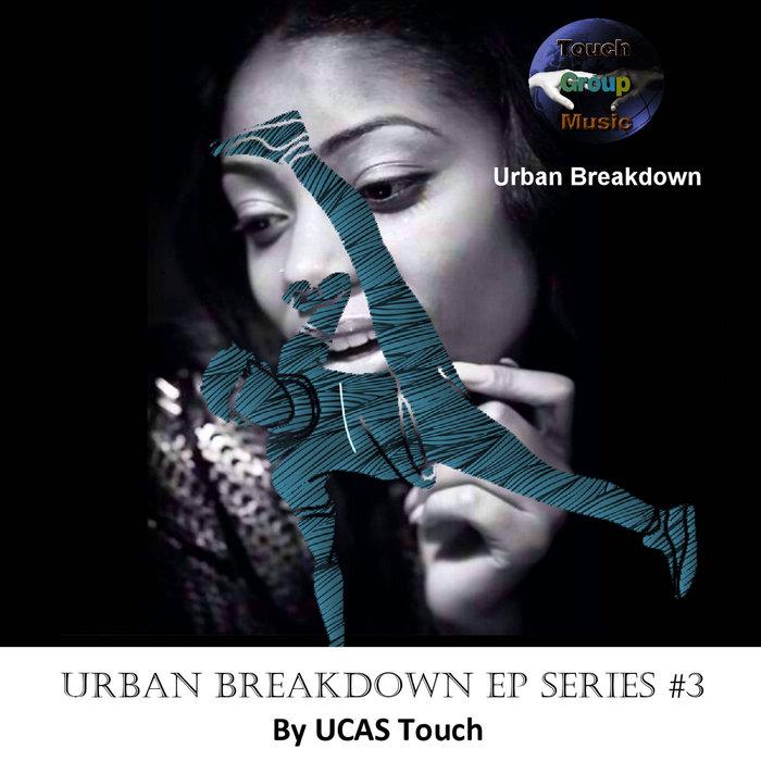 UCAS TOUCH - Urban Breakdown EP Series #3