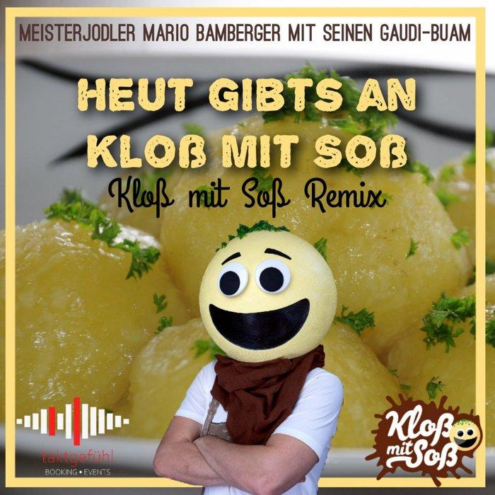 KLOSS MIT SOSS & MEISTERJODLER MARIO BAMBERGER MIT SEINEN GAUDI-BUAM - Heut Gibts An Kloss Mit Soss (Kloss Mit Soss Remix)