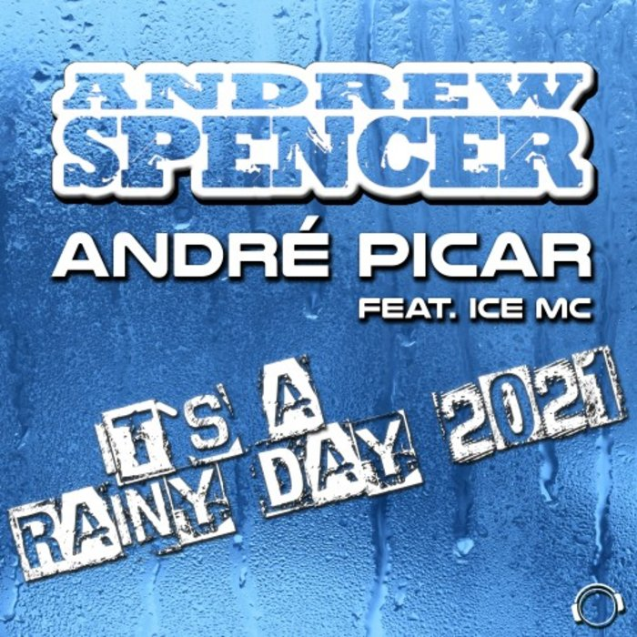 ANDREW SPENCER/ANDRE PICAR FEAT ICE MC - It's A Rainy Day 2021