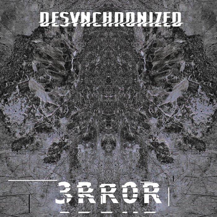 DESYNCHRONIZED - 3Rr0R