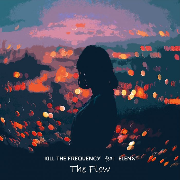 KILL THE FREQUENCY FEAT ELENA - The Flow