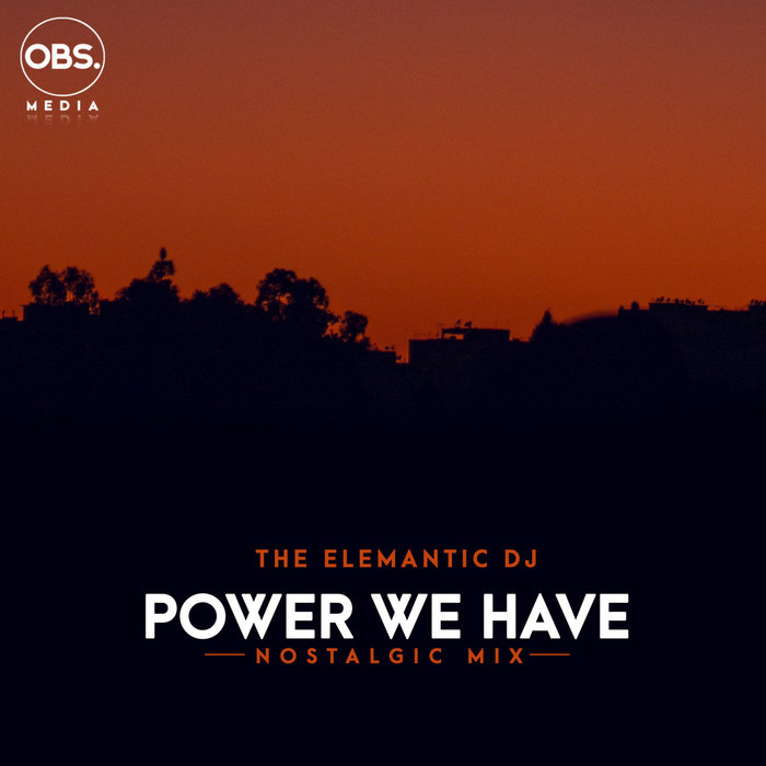 The Elemantic DJ – Power We Have [OBS Media]