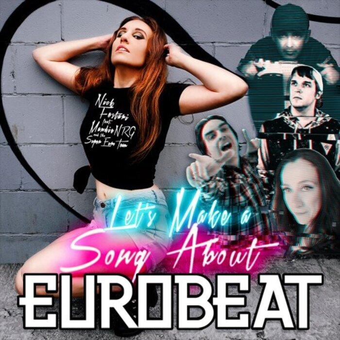 NICK FESTARI FEAT MANDIENRG/THE SUPER EURO TEAM - Let's Make A Song About Eurobeat