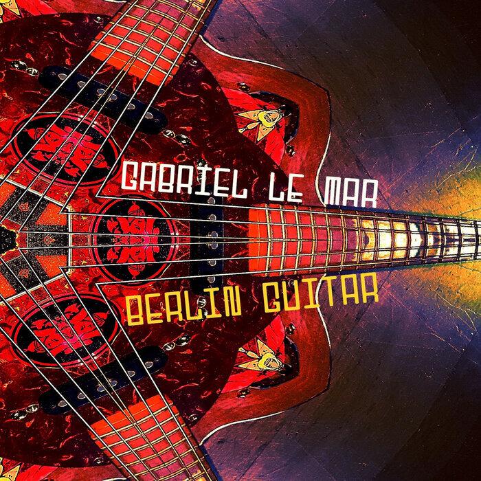 GABRIEL LE MAR - Berlin Guitar