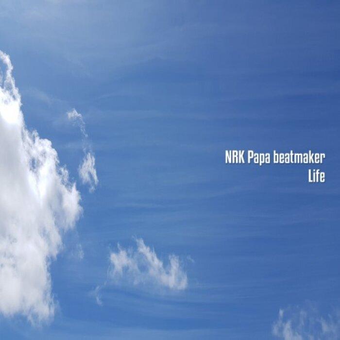 NRK PAPA BEATMAKER - Life