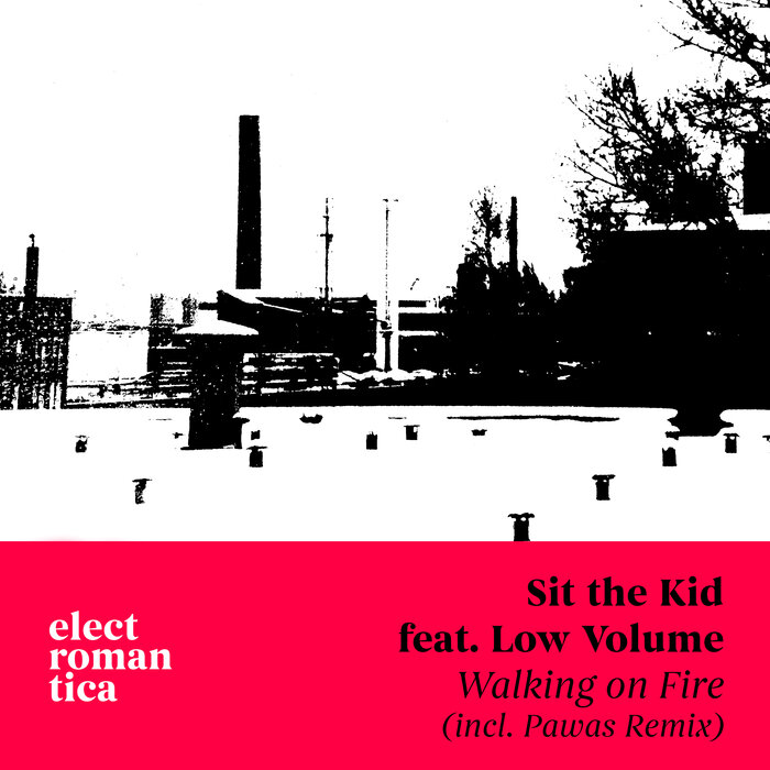 SIT THE KID feat LOW VOLUME - Walking On Fire (Incl. Pawas Remix)