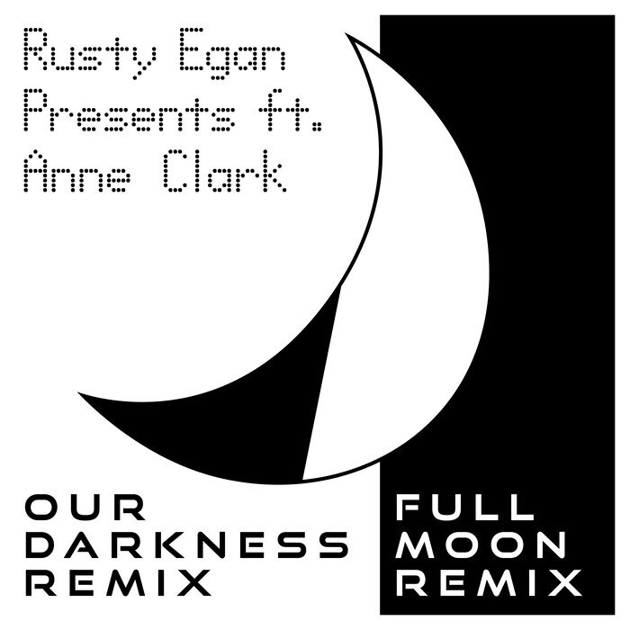RUSTY EGAN feat ANNE CLARK - Our Darkness / Full Moon (Remixes)