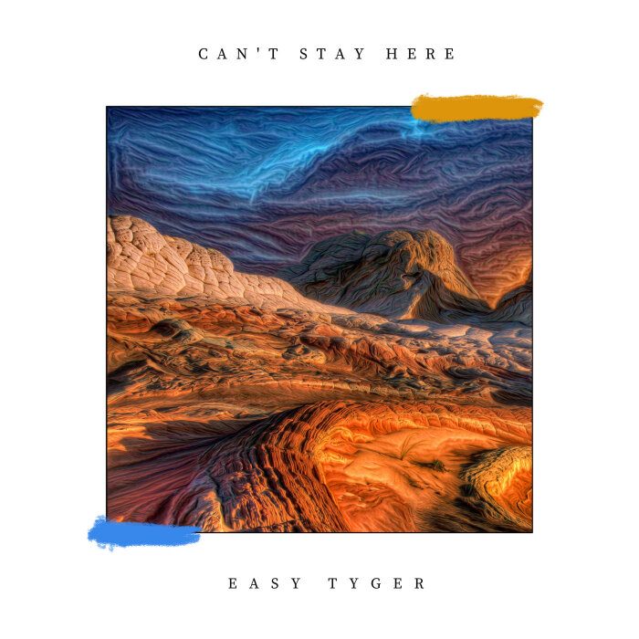 EASY TYGER - Can't Stay Here