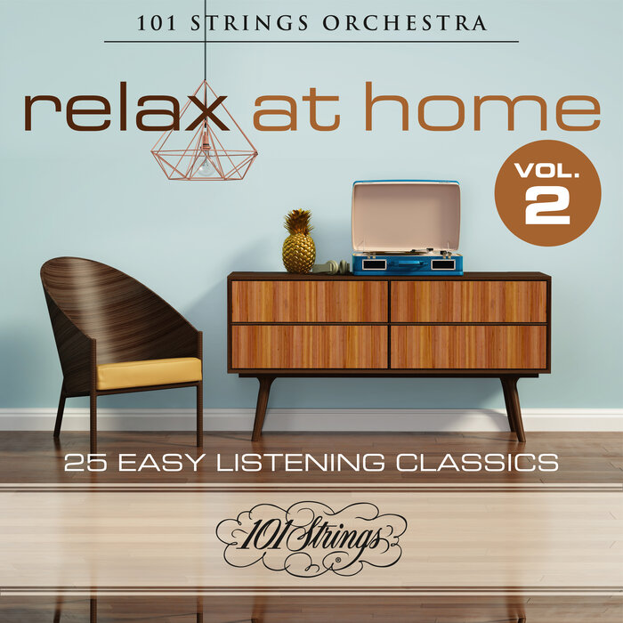 101 STRINGS ORCHESTRA - Relax At Home: 25 Easy Listening Classics Vol 2