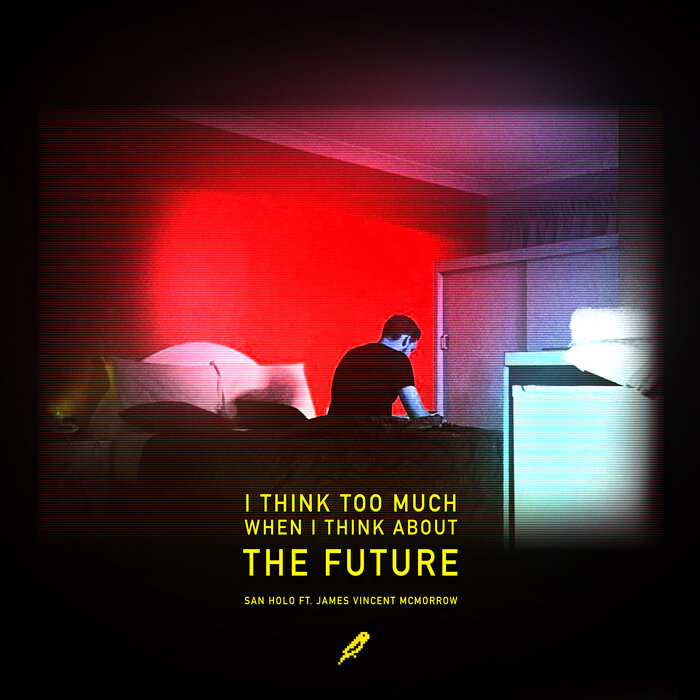 SAN HOLO FEAT JAMES VINCENT MCMORROW - The Future