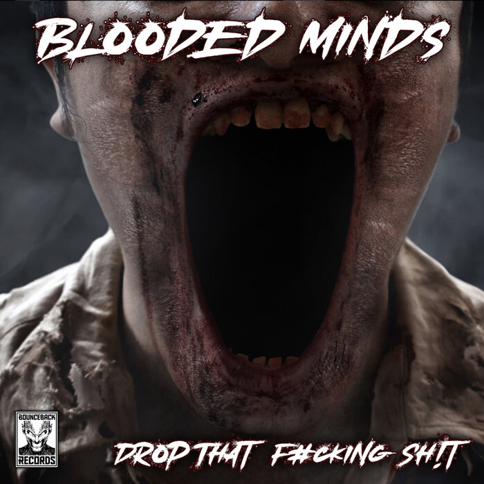 BLOODED MINDS - Drop That Fucking Shit