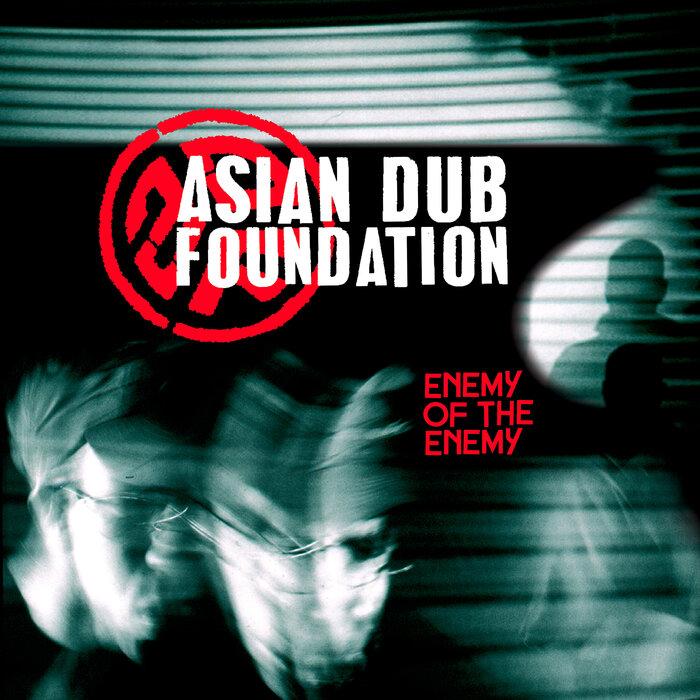 ASIAN DUB FOUNDATION - Enemy Of The Enemy