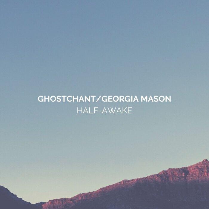 GHOSTCHANT FEAT GEORGIA MASON - Half - Awake