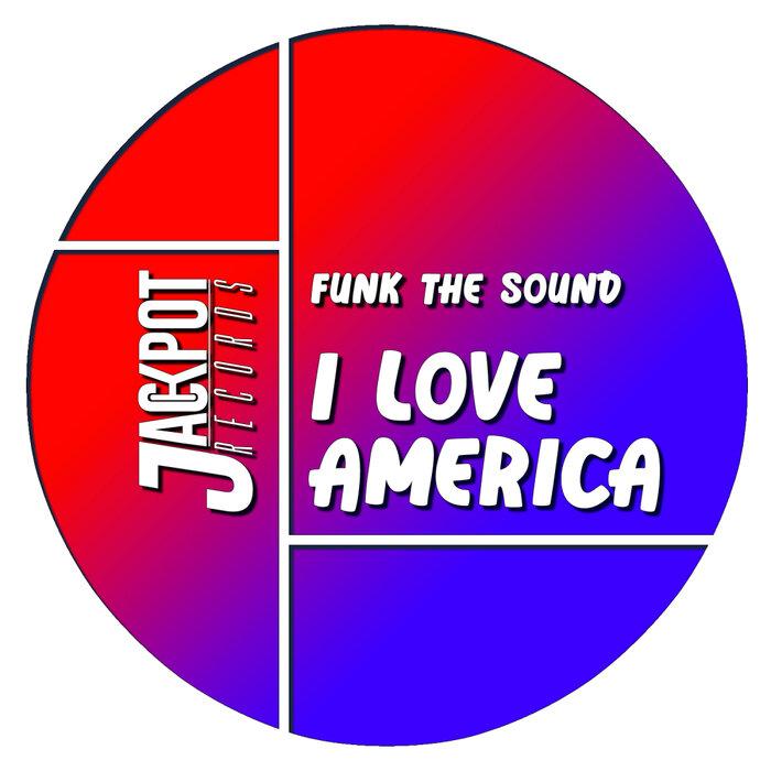 FUNK THE SOUND - I Love America (Original Mix)