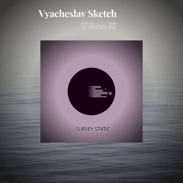 VYACHESLAV SKETCH - 37 Hours EP
