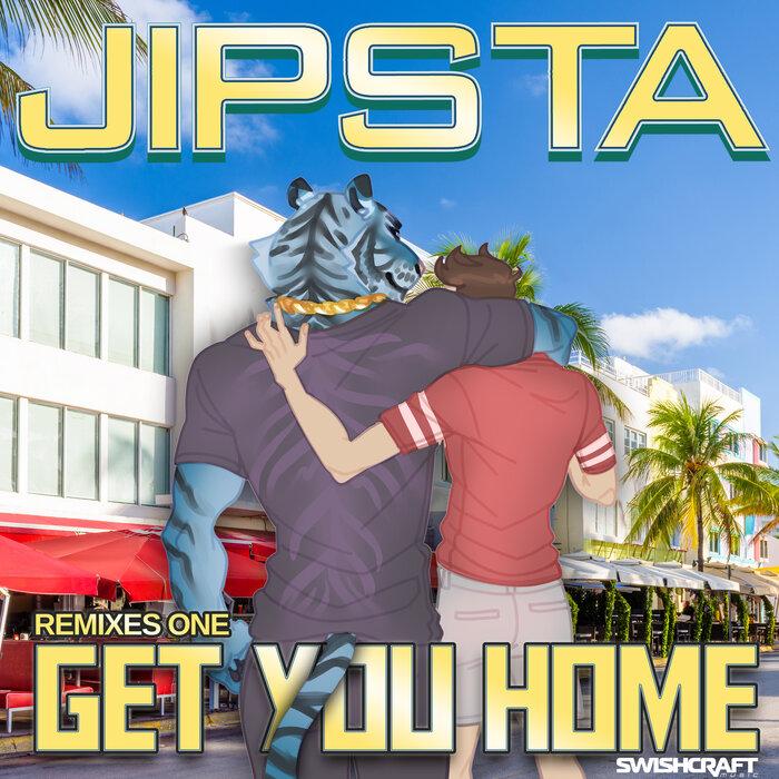 JIPSTA - Get You Home (Remixes Part One)