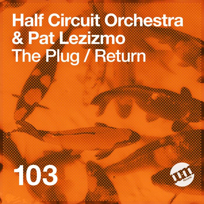 HALF CIRCUIT ORCHESTRA/PAT LEZIZMO - The Plug