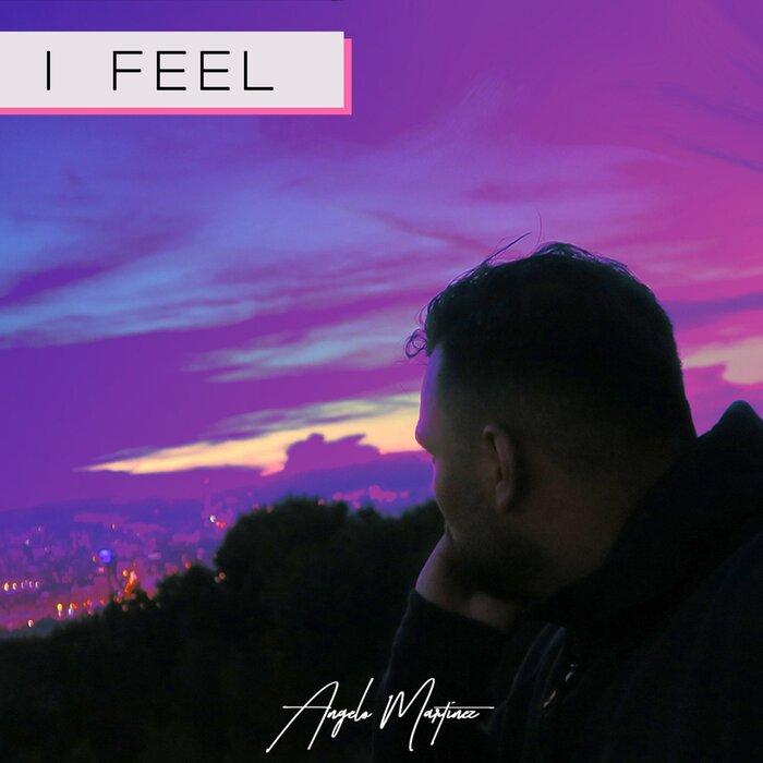 ANGELO MARTINEZ - I Feel