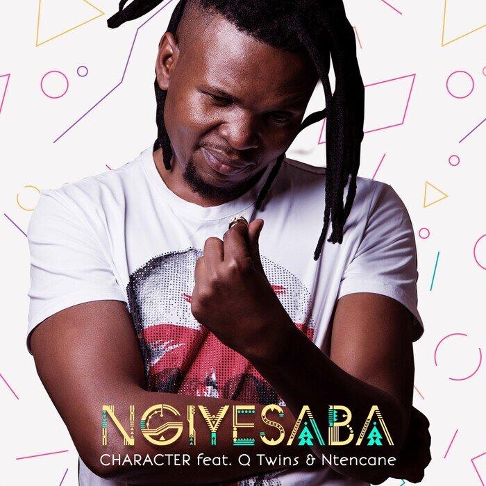 CHARACTER FEAT Q TWINS/NTENCANE - Ngiyesaba